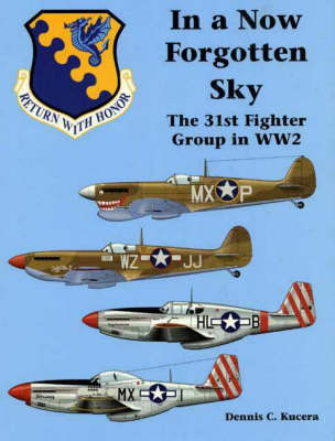 In a Now Forgotten Sky: The 31st Fighter Group in WW2 (Hardback)