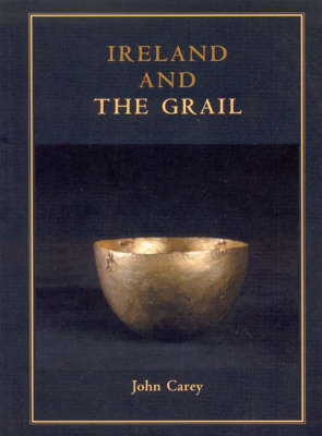 Ireland and the Grail - Celtic Studies Publications 11 (Paperback)