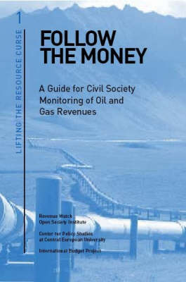 Follow the Money: A Guide to Monitoring Budgets and Oil and Gas Revenues - Open Society Institute Publications S. (Paperback)