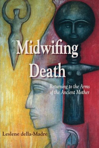 Midwifing Death: Returning to the Arms of the Ancient Mother (Paperback)