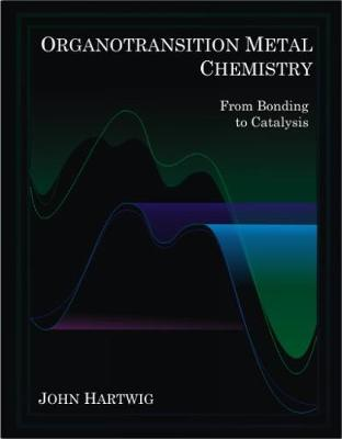 Organotransition Metal Chemistry: From Bonding to Catalysis (Hardback)