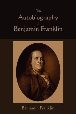 The Autobiography of Benjamin Franklin (Paperback)