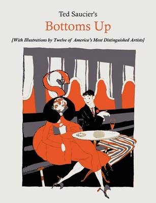 Ted Saucier's Bottoms Up [With Illustrations by Twelve of America's Most Distinguished Artists] (Paperback)