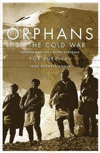 Orphans Of The Cold War: America And The Tibetan Struggle For Survival (Paperback)