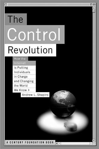 The Control Revolution How The Internet Is Putting Individuals In Charge And Changing The World We Know (Paperback)