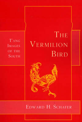 The Vermilion Bird: T'ang Images of the South (Paperback)