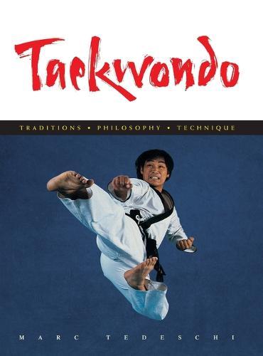 Taekwondo: Traditions, Philosophy, Technique (Hardback)