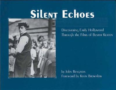 Silent Echoes: Discovering Early Hollywood Through the Films of Buster Keaton (Paperback)