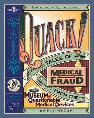 Quack!: Tales of Medical Fraud from the Museum of Questionable Medical Devices (Paperback)