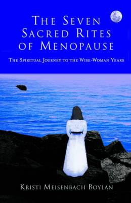 The Seven Sacred Rites Of Menopause: The Spiritual Journey to the Wise-Woman Years (Paperback)