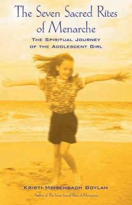 The Seven Sacred Rites Of Menarche: The Spiritual Journey of the Adolescent Girl (Paperback)
