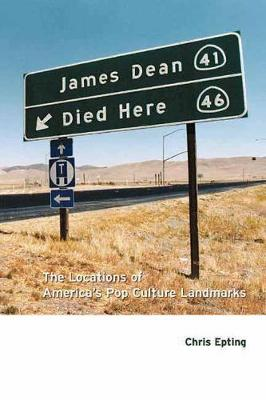 James Dean Died Here: The Locations of America's Pop Culture Landmarks (Paperback)