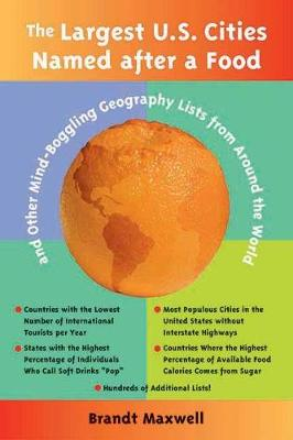 The Largest U.s. Cities Named After A Food: And Other Mind-Boggling Geography Lists from Around the World (Paperback)