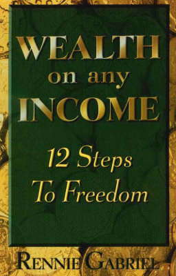 Wealth on Any Income: 12 Steps to Freedom (Paperback)