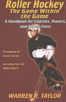 Roller Hockey: The Game within the Game - A Handbook for Coaches, Players and Parent/Fans (Paperback)