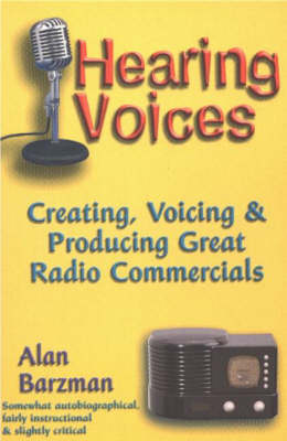 Hearing Voices: Creating, Voicing and Producing Great Radio Commercials (Paperback)