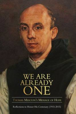 We are Already One: Thomas Merton's Message of Hope: Reflections to Honor His Centenary (1915-2015) - The Fons Vitae Thomas Merton Series (Paperback)