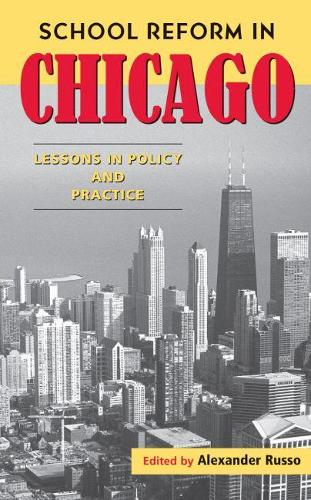 School Reform in Chicago: Lessons in Policy and Practice (Paperback)