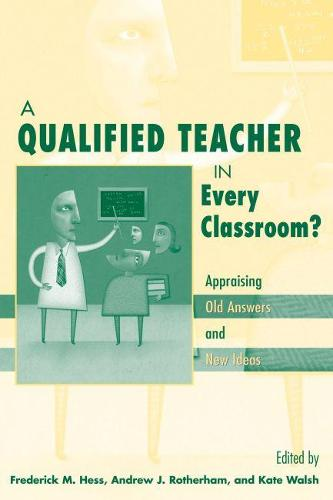 A Qualified Teacher in Every Classroom?: Appraising Old Answers and New Ideas (Paperback)