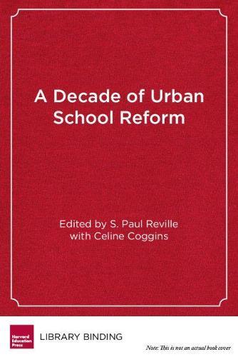 A Decade of Urban School Reform: Persistence and Progress in the Boston Public Schools (Hardback)