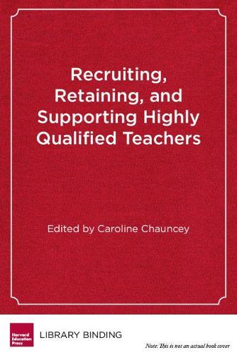 Recruiting, Retaining, and Supporting Qualified Teachers (Hardback)