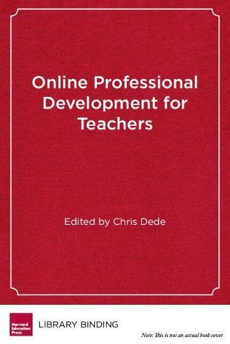 Online Professional Development for Teachers: Emerging Models and Methods (Hardback)