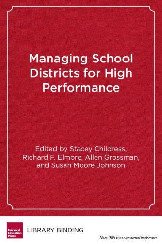 Managing School Districts for High Performance: Cases in Public Education Leadership (Hardback)