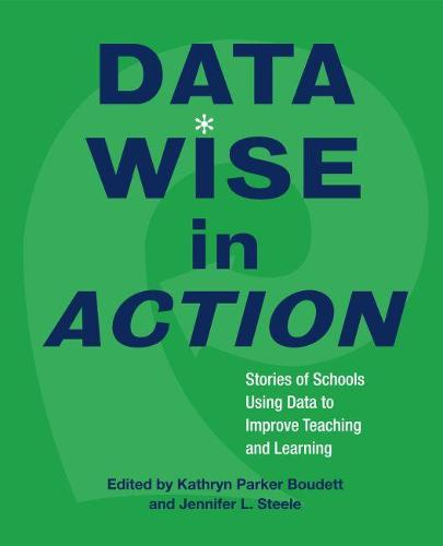 Data Wise in Action: Stories of Schools Using Data to Improve Teaching and Learning (Paperback)