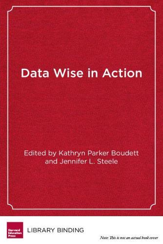 Data Wise in Action: Stories of Schools Using Data to Improve Teaching and Learning (Hardback)