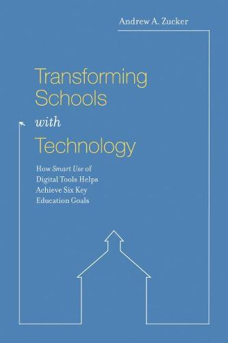 Transforming Schools with Technology: How Smart Use of Digital Tools Helps Achieve Six Key Education Goals (Paperback)