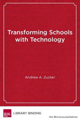 Transforming Schools with Technology: How Smart Use of Digital Tools Helps Achieve Six Key Education Goals (Hardback)