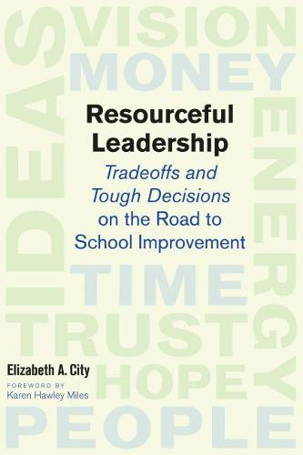 Resourceful Leadership: Tradeoffs and Tough Decisions on the Road to School Improvement (Paperback)