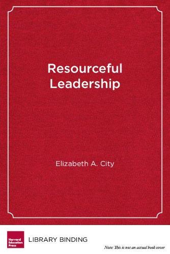 Resourceful Leadership: Tradeoffs and Tough Decisions on the Road to School Improvement (Hardback)