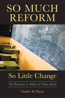 So Much Reform, So Little Change: The Persistence of Failure in Urban Schools (Paperback)