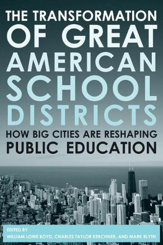 The Transformation of Great American School Districts: How Big Cities Are Reshaping Public Education (Paperback)