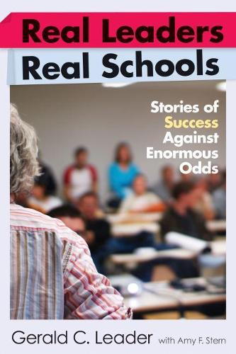 Real Leaders, Real Schools: Stories of Success Against Enormous Odds (Paperback)