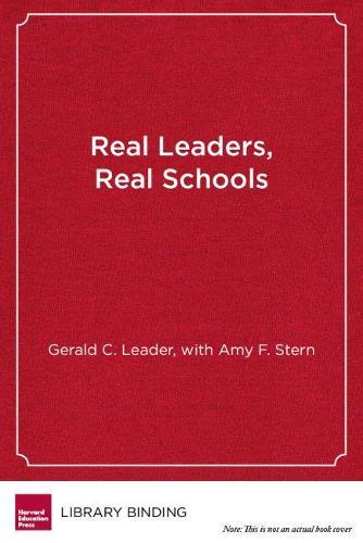 Real Leaders, Real Schools: Stories of Success Against Enormous Odds (Hardback)