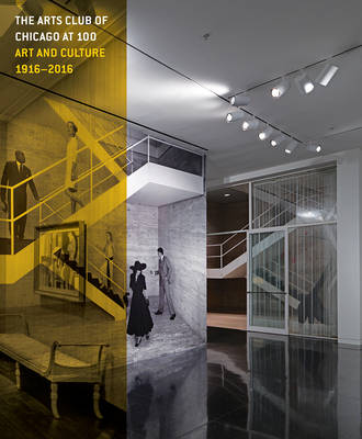 Arts Club at 100 - Art and Culture, 1916-2016 (Hardback)