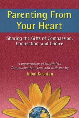 Parenting From Your Heart: Sharing the Gifts of Compassion, Connection & Choice (Paperback)
