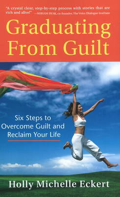Graduating From Guilt: Six Steps to Overcome Guilt and Reclaim Your Life (Paperback)