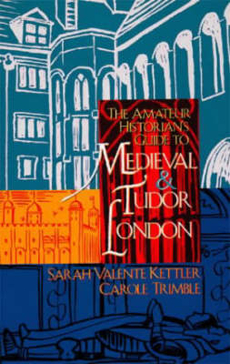 The Amateur Historian's Guide to Medieval and Tudor London - Amateur Historian's Guide v. 1 (Paperback)