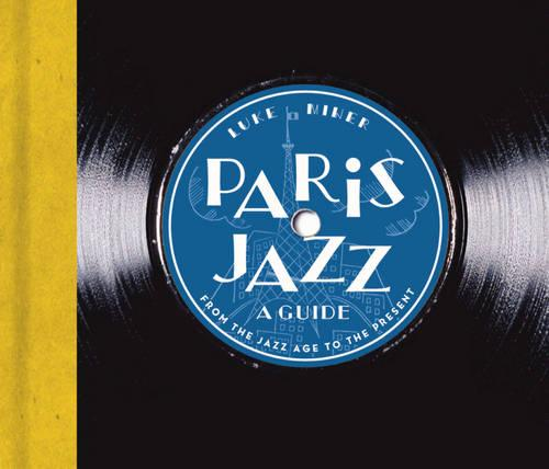 Paris Jazz - A Guide: From the Jazz Age to the Present (Paperback)
