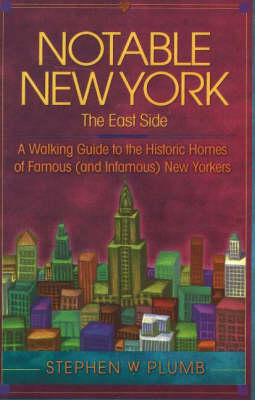 Notable New York: The East Side: A Walking Guide to the Historic Homes of Famous (and Infamous) New Yorkers (Paperback)