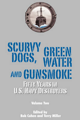 Scurvy Dogs, Green Water and Gunsmoke: Fifty Years in US Navy Destroyers Vol 2 (Paperback)