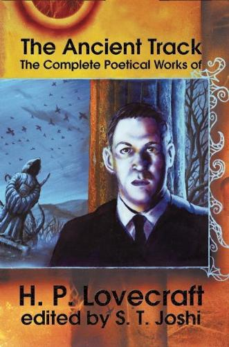 The Ancient Track: The Complete Poetical Works of H.P. Lovecraft: The Complete Poetical Works of H.P. Lovecraft (Hardback)