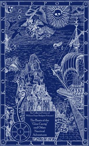 The Collected Fiction of William Hope Hodgson Volume 1: Boats of Glen Carrig & Other Nautical Adventures: The Collected Fiction of William Hope Hodgson, Volume 1 (Hardback)