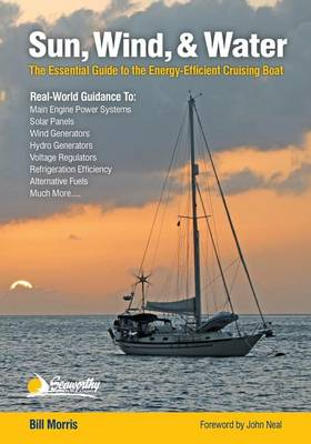 Sun, Wind, & Water: The Essential Guide to the Energy-Efficient Cruising Boat (Paperback)