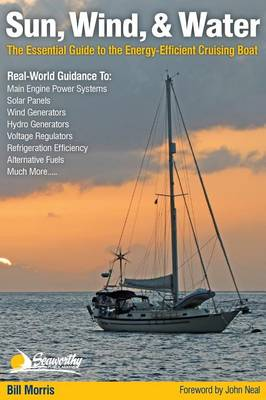 Sun, Wind, & Water: The Essential Guide to the Energy-Efficient Cruising Boat (Hardback)