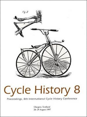 Cycle History: No 8: Proceedings of the 8th International Cycle History Conference, Glasgow, Scotland (Hardback)