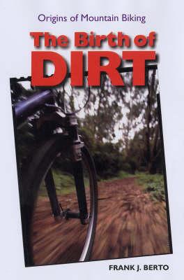 The Birth of Dirt: Origins of Mountain Biking (Paperback)
